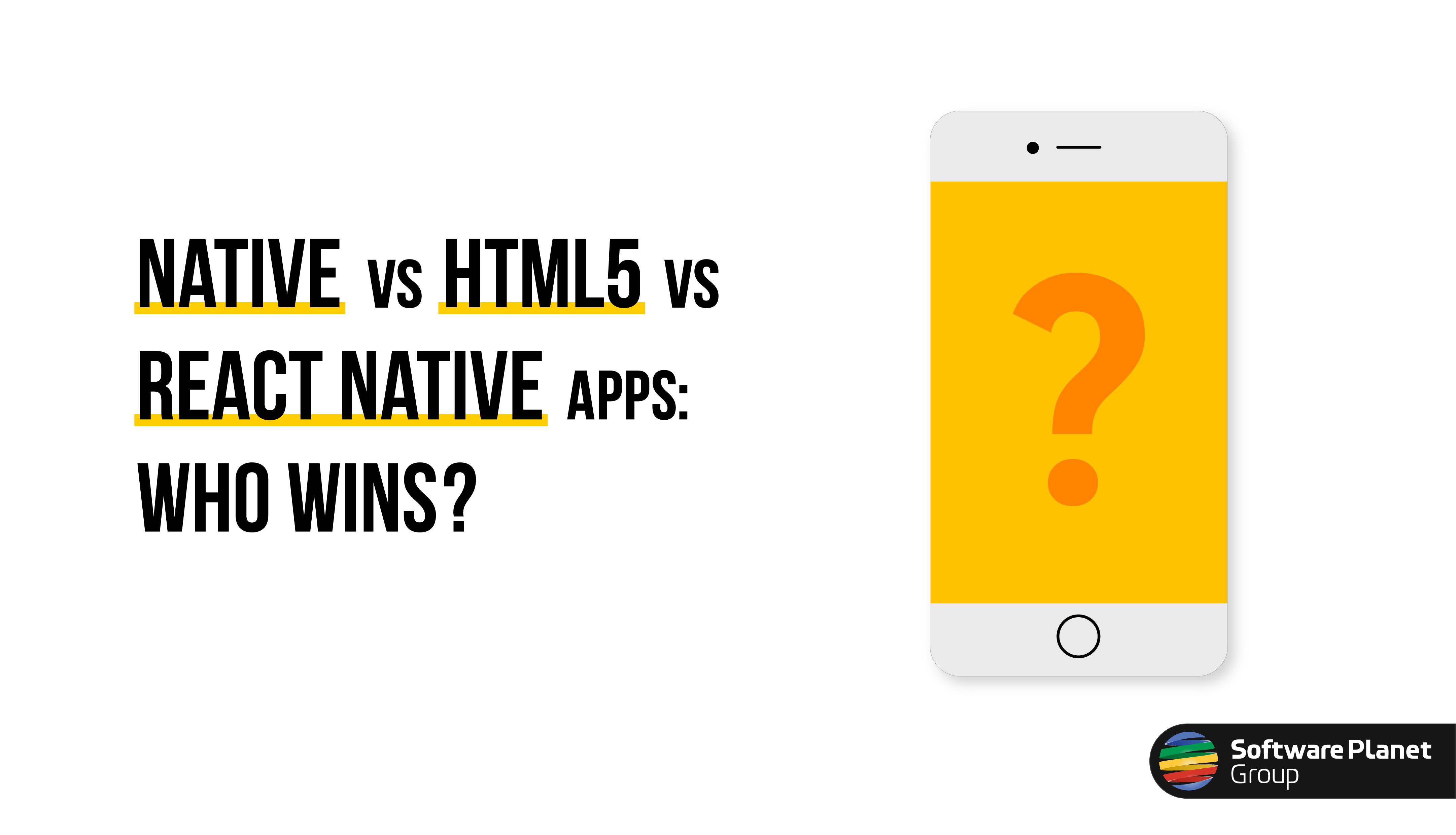 Native vs HTML5 vs React Native: Who Wins?